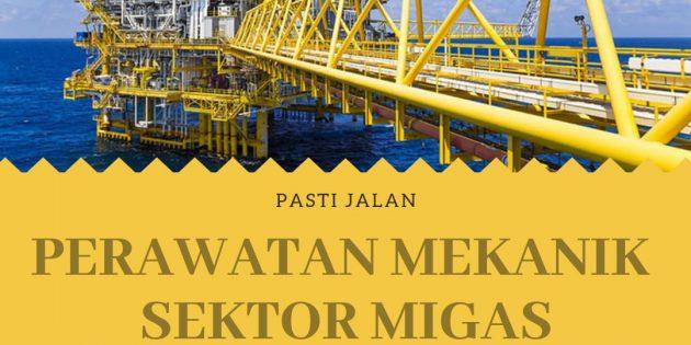SERTIFIKASI PERAWATAN MEKANIK SEKTOR MIGAS (Bersertifikasi BNSP & Migas) – PASTI JALAN